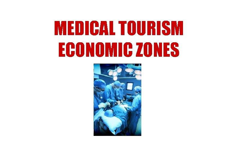 MEDICAL TOURISM ECONOMIC ZONES