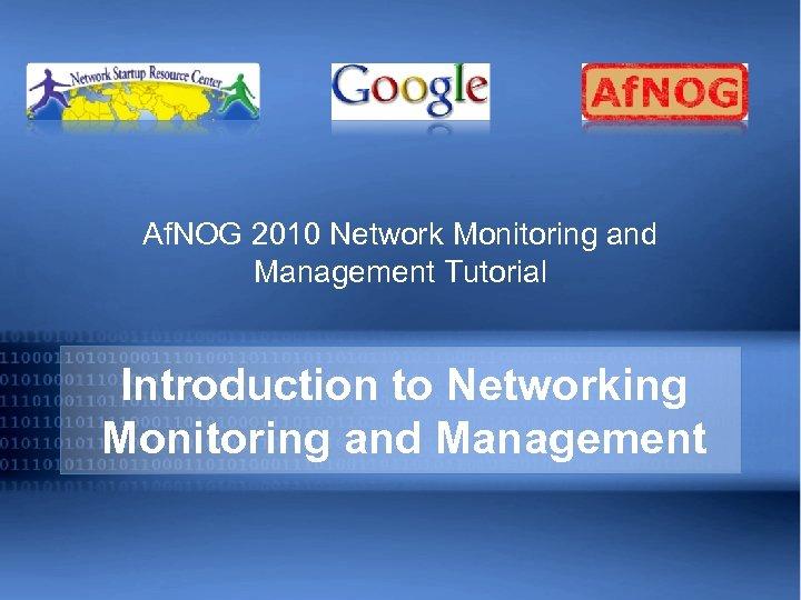 Af. NOG 2010 Network Monitoring and Management Tutorial Introduction to Networking Monitoring and Management