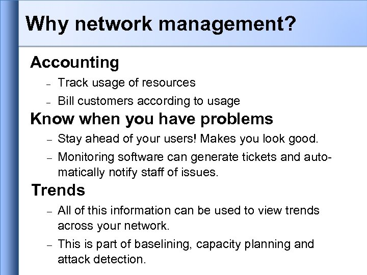 Why network management? Accounting – Track usage of resources – Bill customers according to