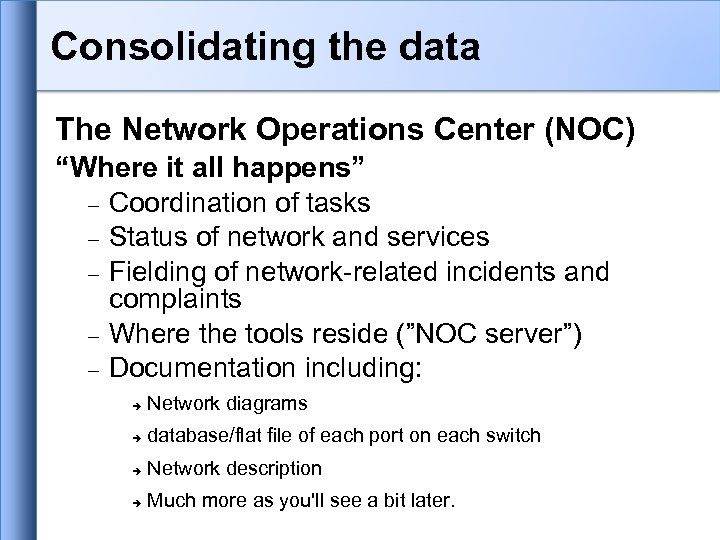 """Consolidating the data The Network Operations Center (NOC) """"Where it all happens"""" Coordination of"""