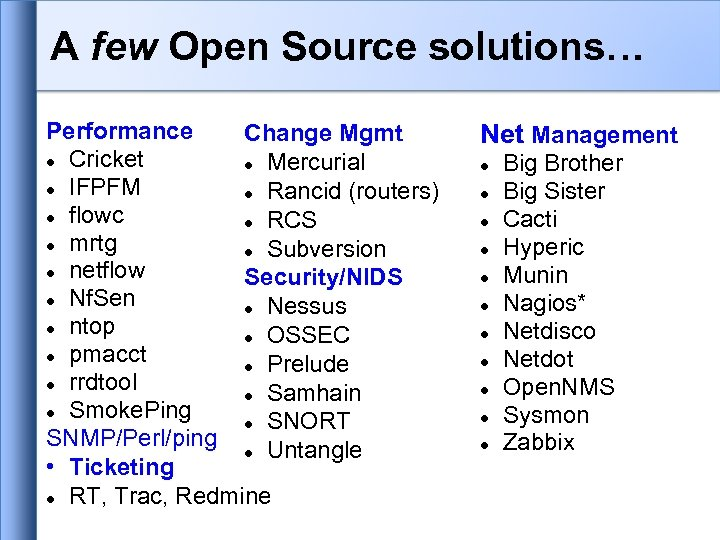 A few Open Source solutions… Performance Change Mgmt Cricket Mercurial IFPFM Rancid (routers) flowc