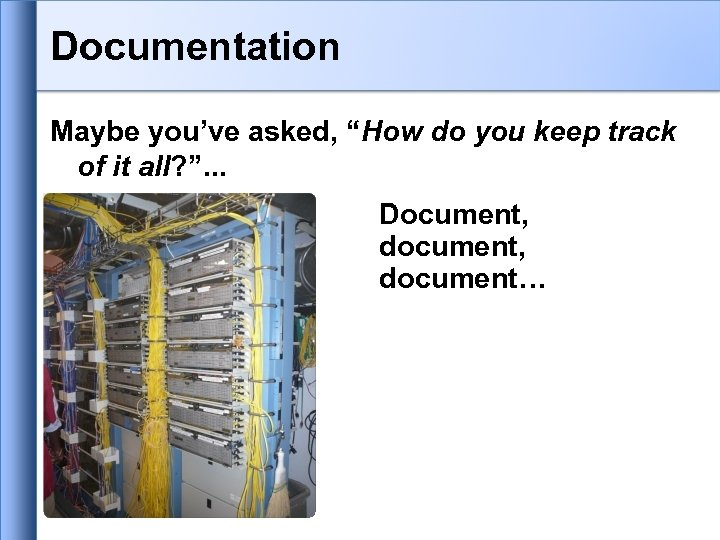 """Documentation Maybe you've asked, """"How do you keep track of it all? """". ."""