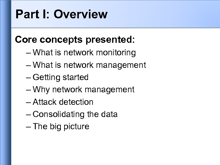 Part I: Overview Core concepts presented: – What is network monitoring – What is