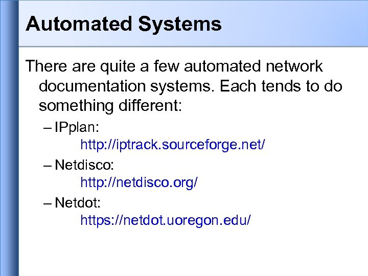 Automated Systems There are quite a few automated network documentation systems. Each tends to