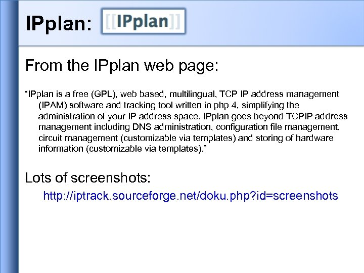 """IPplan: From the IPplan web page: """"IPplan is a free (GPL), web based, multilingual,"""