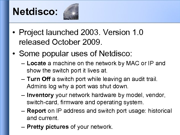 Netdisco: • Project launched 2003. Version 1. 0 released October 2009. • Some popular