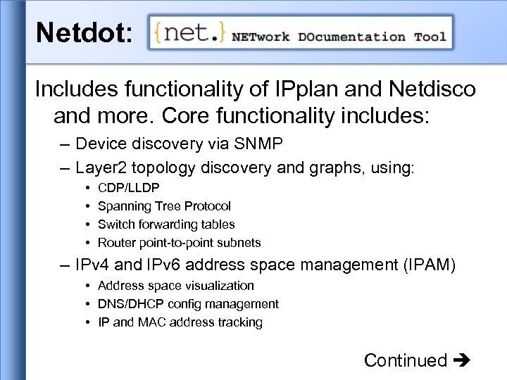 Netdot: Includes functionality of IPplan and Netdisco and more. Core functionality includes: – Device