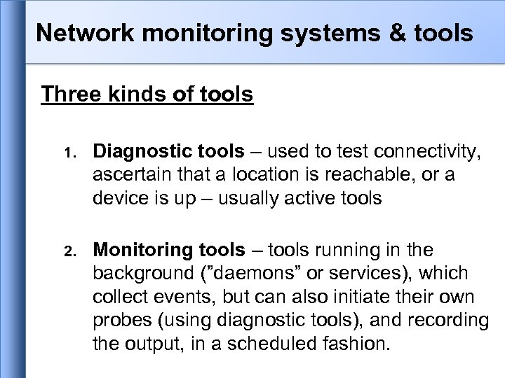 Network monitoring systems & tools Three kinds of tools 1. Diagnostic tools – used