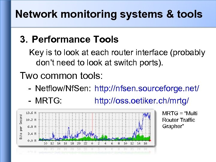 Network monitoring systems & tools 3. Performance Tools Key is to look at each