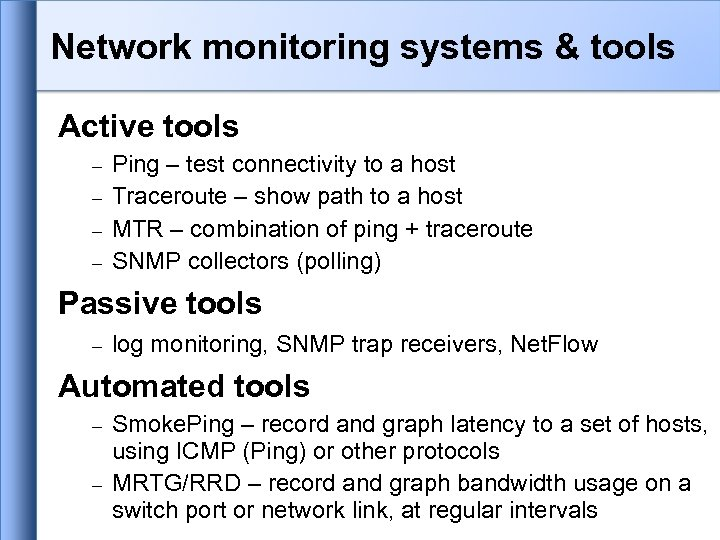 Network monitoring systems & tools Active tools Ping – test connectivity to a host