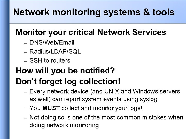 Network monitoring systems & tools Monitor your critical Network Services DNS/Web/Email Radius/LDAP/SQL SSH to