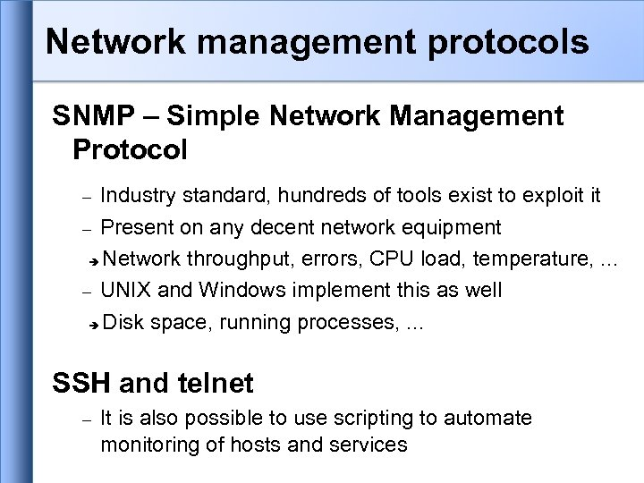 Network management protocols SNMP – Simple Network Management Protocol Industry standard, hundreds of tools