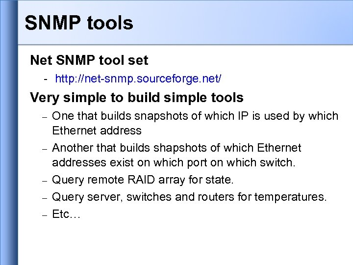 SNMP tools Net SNMP tool set - http: //net-snmp. sourceforge. net/ Very simple to