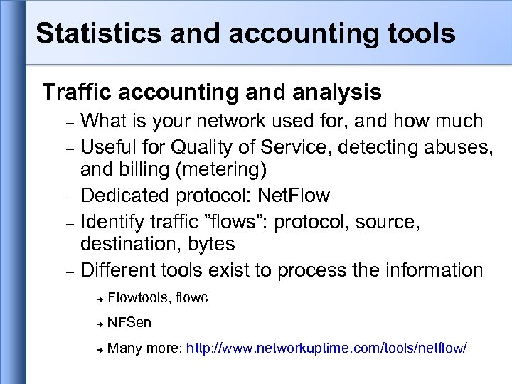 Statistics and accounting tools Traffic accounting and analysis What is your network used for,