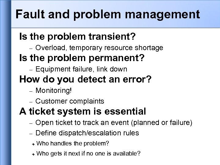 Fault and problem management Is the problem transient? Overload, temporary resource shortage Is the
