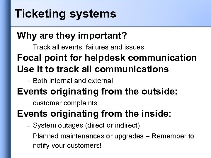 Ticketing systems Why are they important? Track all events, failures and issues Focal point