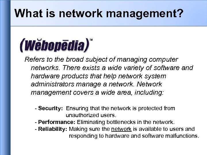 What is network management? Refers to the broad subject of managing computer networks. There