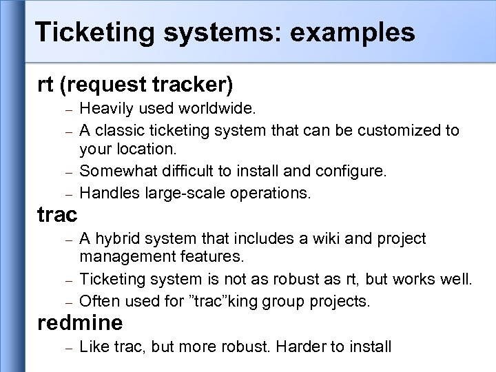 Ticketing systems: examples rt (request tracker) Heavily used worldwide. A classic ticketing system that