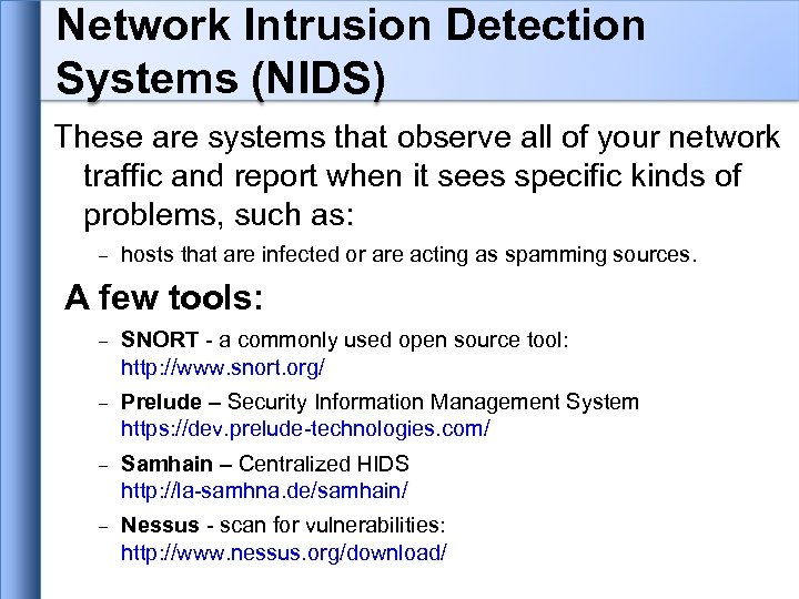 Network Intrusion Detection Systems (NIDS) These are systems that observe all of your network