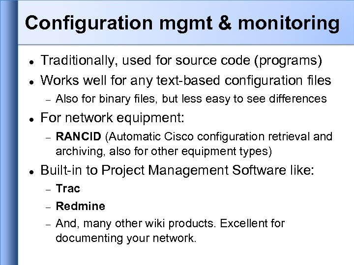 Configuration mgmt & monitoring Traditionally, used for source code (programs) Works well for any