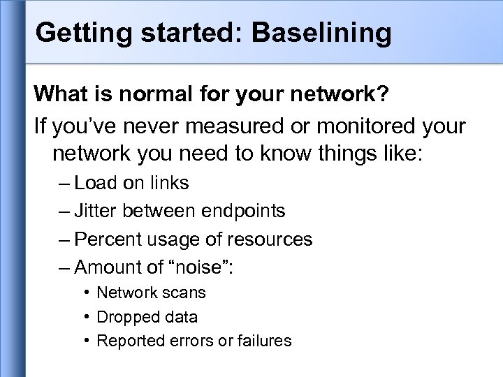 Getting started: Baselining What is normal for your network? If you've never measured or