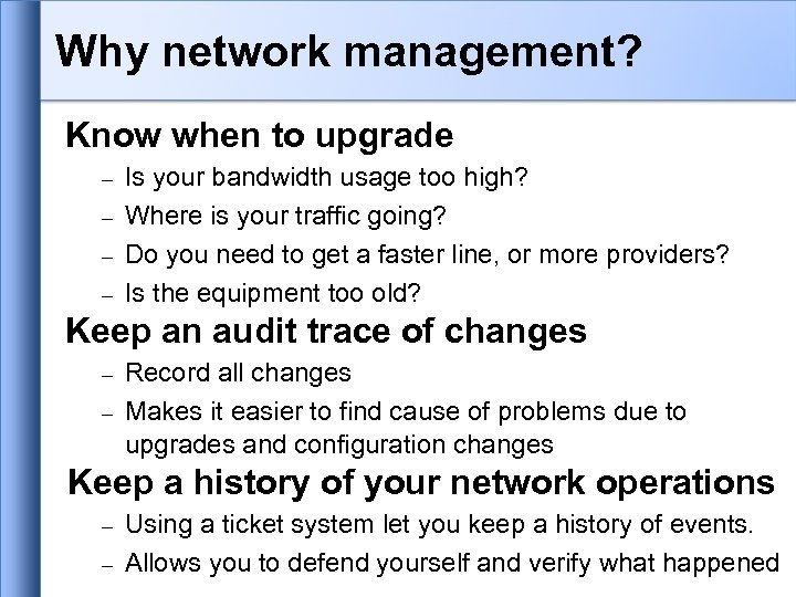 Why network management? Know when to upgrade Is your bandwidth usage too high? Where