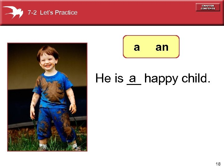 7 -2 Let's Practice a an a He is __ happy child. 18