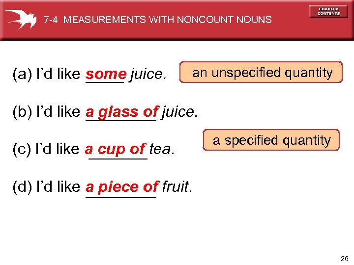 7 -4 MEASUREMENTS WITH NONCOUNT NOUNS (a) I'd like some juice. an unspecified quantity