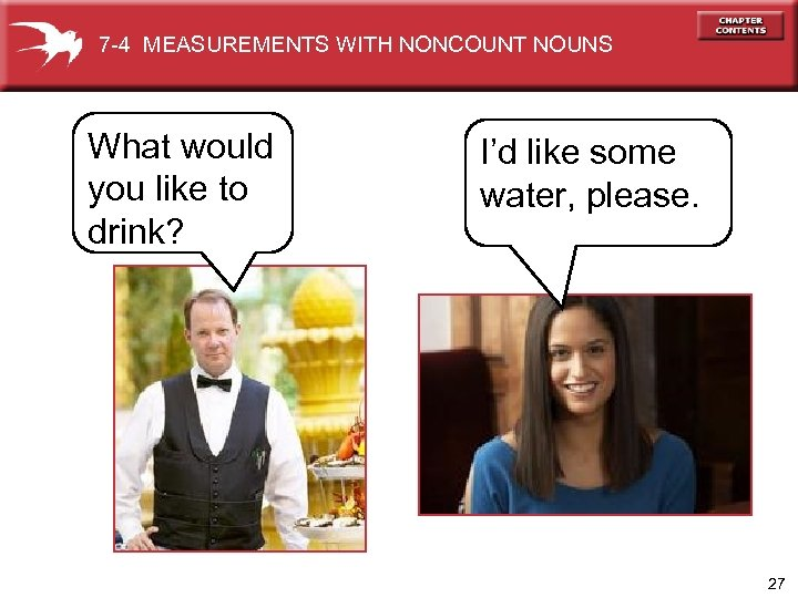 7 -4 MEASUREMENTS WITH NONCOUNT NOUNS What would you like to drink? I'd like