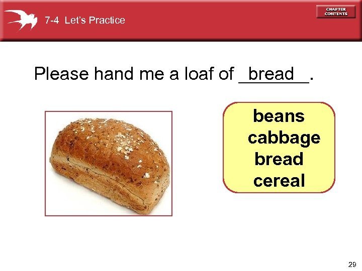 7 -4 Let's Practice Please hand me a loaf of _______. bread beans cabbage