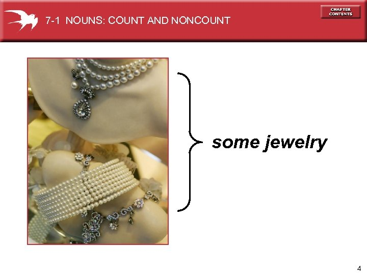 7 -1 NOUNS: COUNT AND NONCOUNT one bracelet two bracelets some jewelry three bracelets