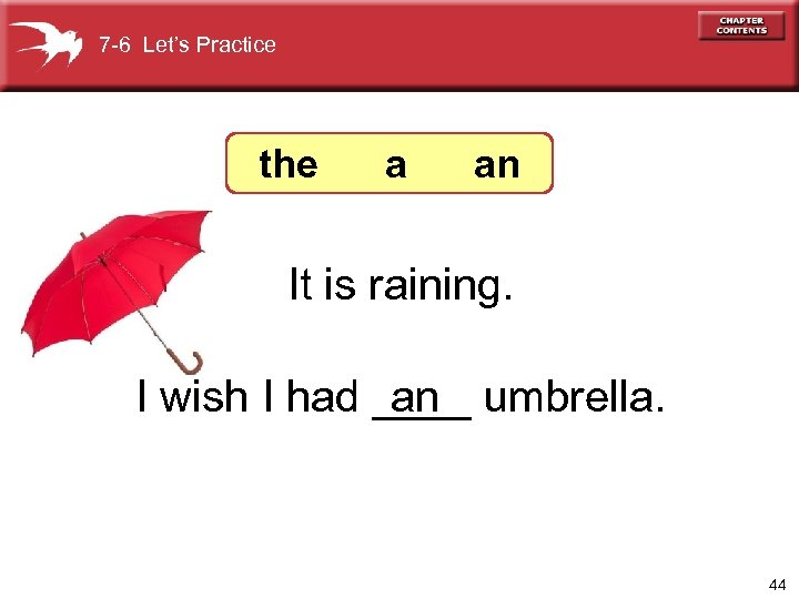 7 -6 Let's Practice the a an It is raining. I wish I had