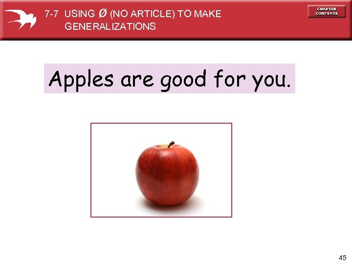 ø 7 -7 USING (NO ARTICLE) TO MAKE GENERALIZATIONS Apples are good for you.