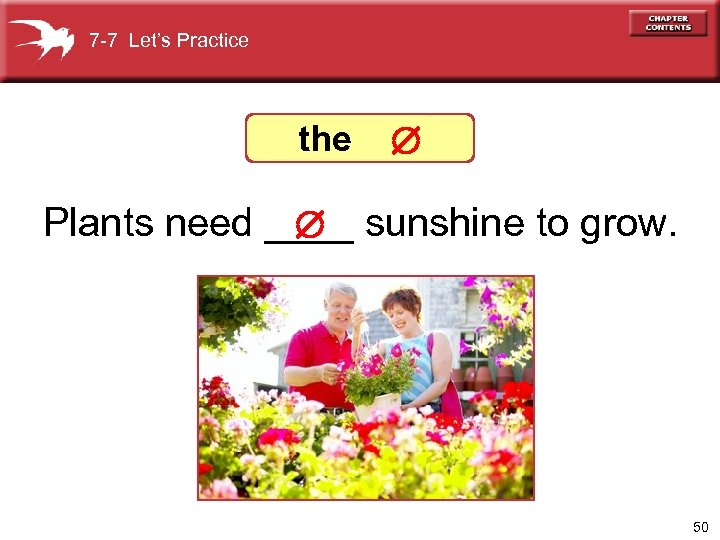 7 -7 Let's Practice the Plants need ____ sunshine to grow. 50