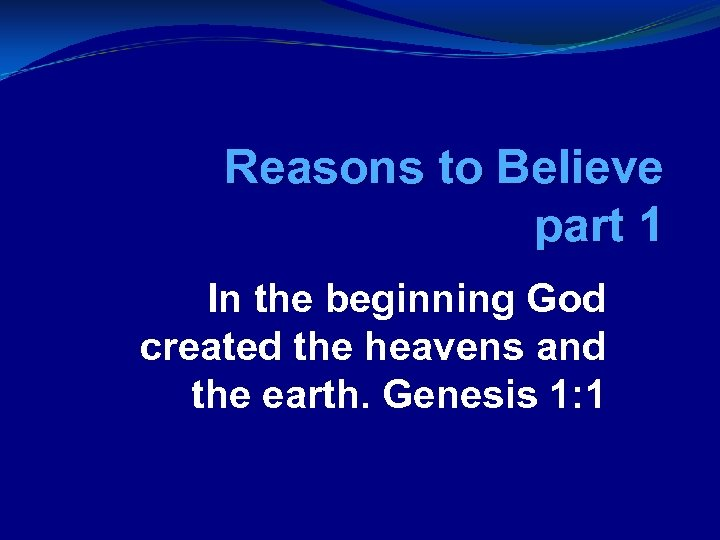 Reasons to Believe part 1 In the beginning God created the heavens and the