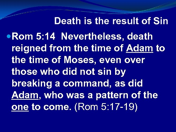 Death is the result of Sin Rom 5: 14 Nevertheless, death reigned from the