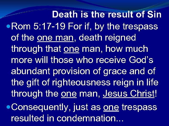 Death is the result of Sin Rom 5: 17 -19 For if, by the