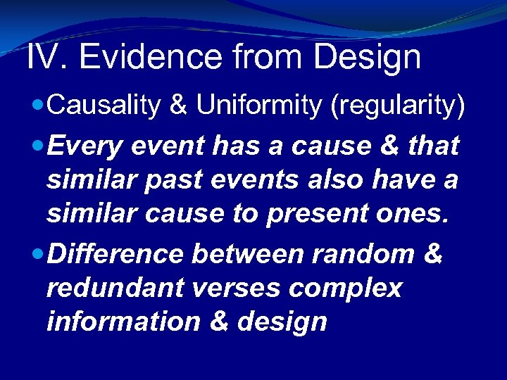 IV. Evidence from Design Causality & Uniformity (regularity) Every event has a cause &