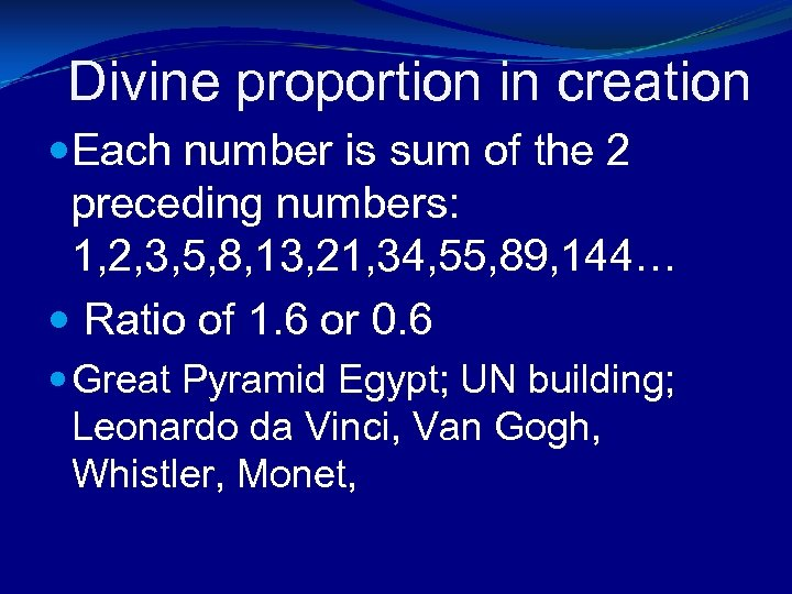 Divine proportion in creation Each number is sum of the 2 preceding numbers: 1,