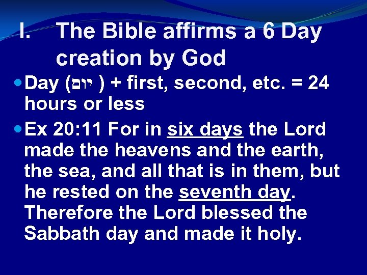 I. The Bible affirms a 6 Day creation by God Day ( + )