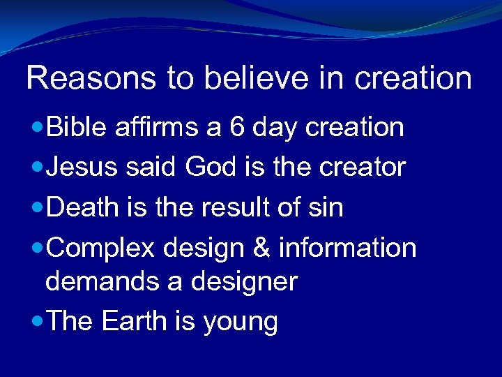 Reasons to believe in creation Bible affirms a 6 day creation Jesus said God