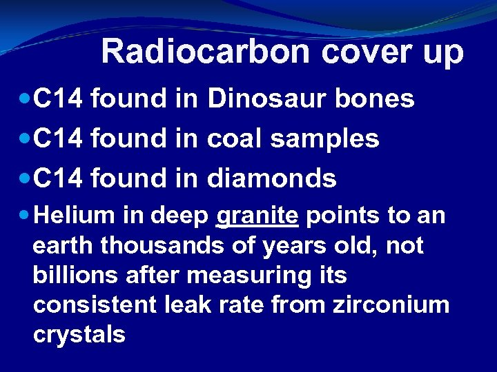 Radiocarbon cover up C 14 found in Dinosaur bones C 14 found in coal