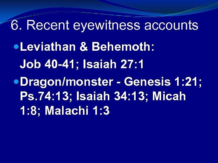 6. Recent eyewitness accounts Leviathan & Behemoth: Job 40 -41; Isaiah 27: 1 Dragon/monster