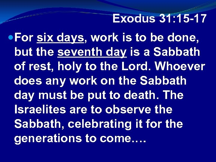 Exodus 31: 15 -17 For six days, work is to be done, but the