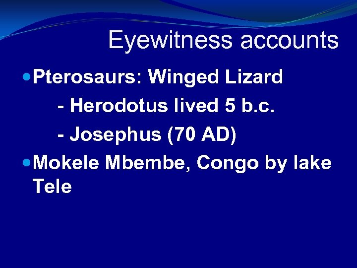 Eyewitness accounts Pterosaurs: Winged Lizard - Herodotus lived 5 b. c. - Josephus (70