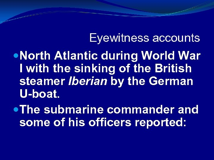 Eyewitness accounts North Atlantic during World War I with the sinking of the British