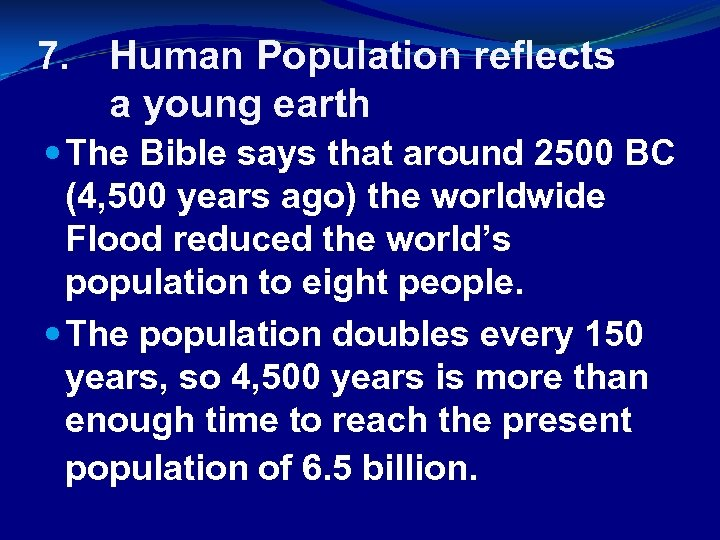 7. Human Population reflects a young earth The Bible says that around 2500 BC
