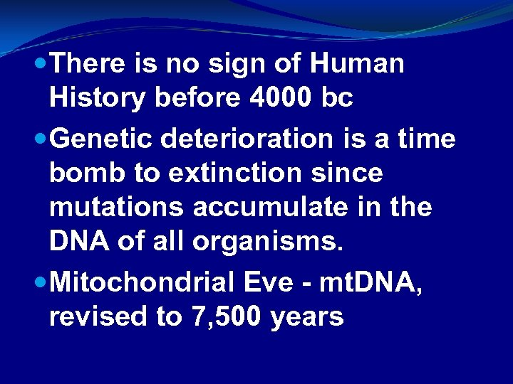 There is no sign of Human History before 4000 bc Genetic deterioration is