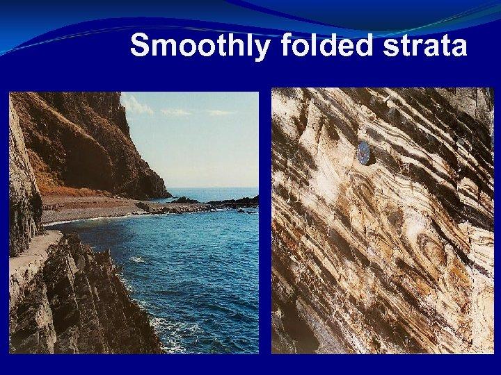 Smoothly folded strata