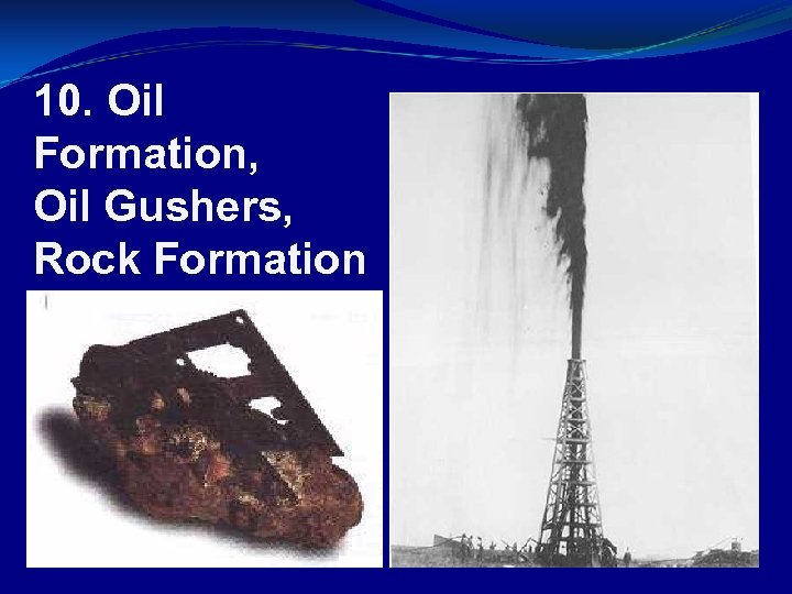 10. Oil Formation, Oil Gushers, Rock Formation